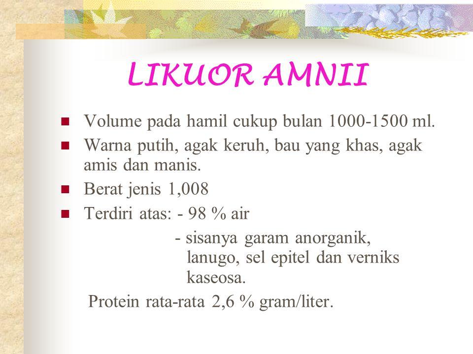 LIKUOR AMNII Volume pada hamil cukup bulan 1000-1500 ml.