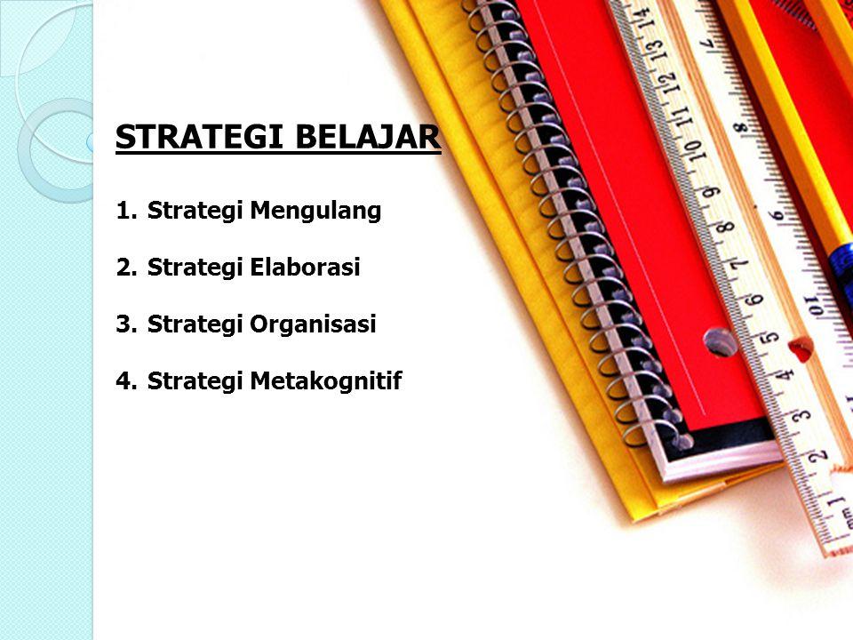 STRATEGI BELAJAR Strategi Mengulang Strategi Elaborasi