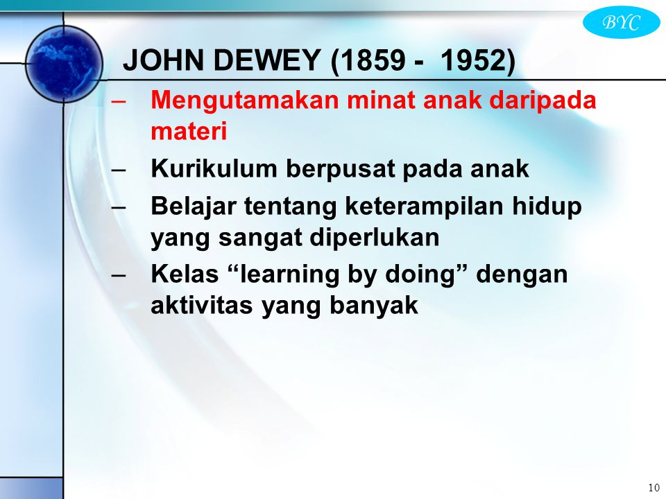 JOHN DEWEY (1859 - 1952) Mengutamakan minat anak daripada materi