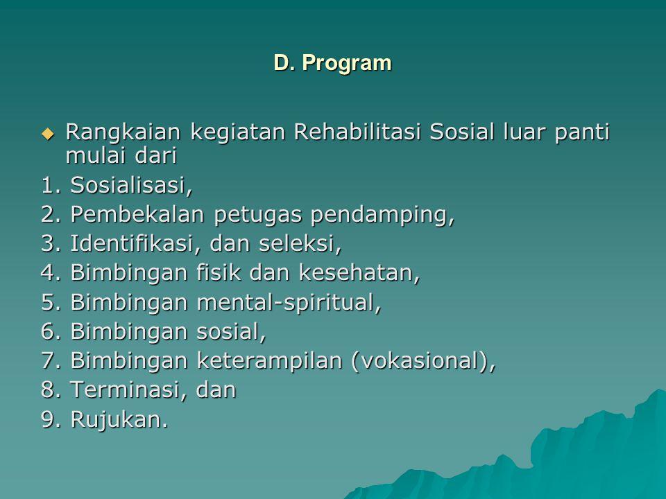 D. Program Rangkaian kegiatan Rehabilitasi Sosial luar panti mulai dari. 1. Sosialisasi, 2. Pembekalan petugas pendamping,