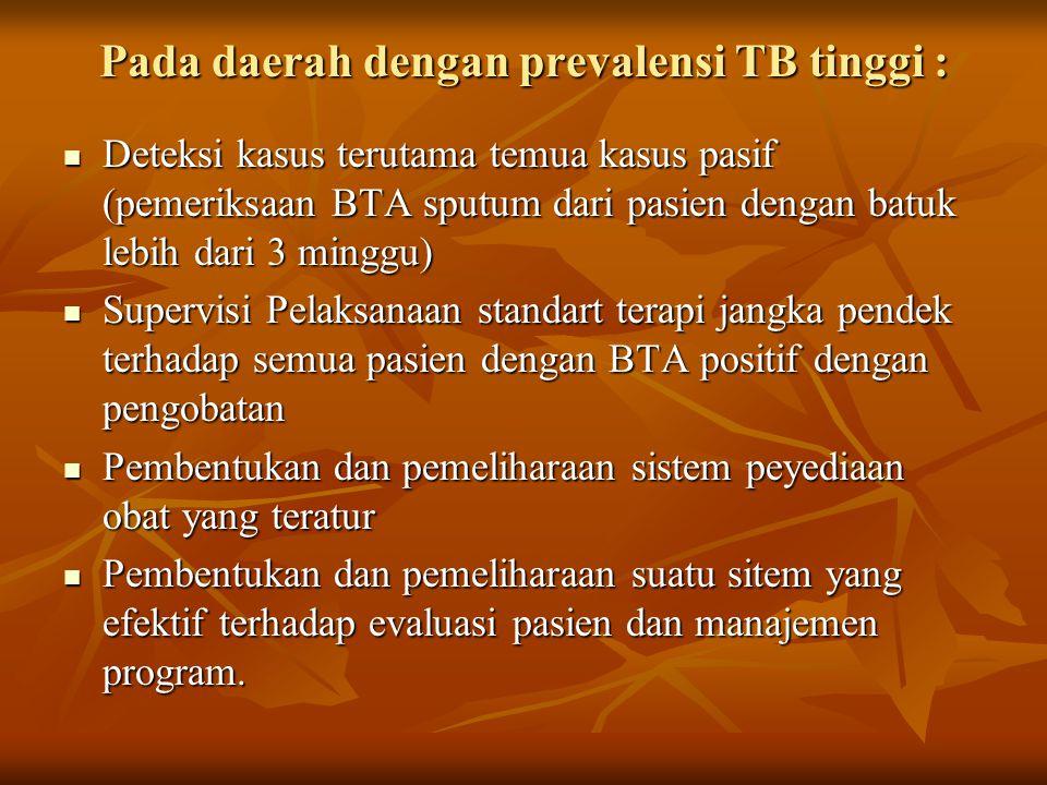 Pada daerah dengan prevalensi TB tinggi :