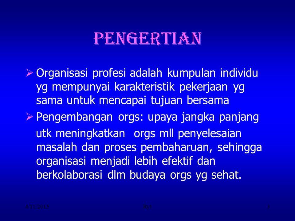 PENGERTIAN Organisasi profesi adalah kumpulan individu yg mempunyai karakteristik pekerjaan yg sama untuk mencapai tujuan bersama.