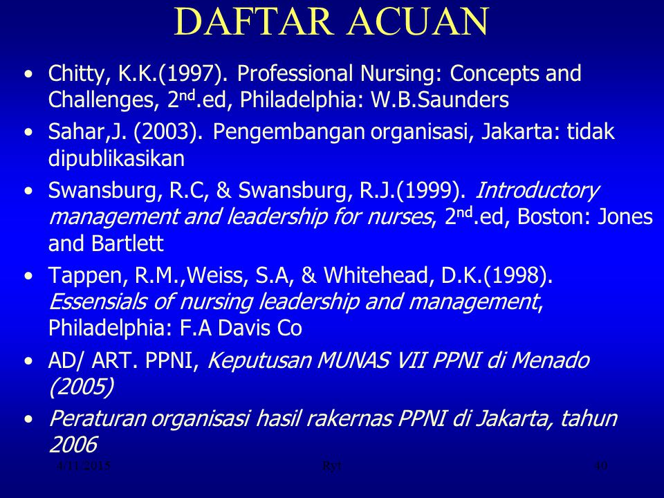 DAFTAR ACUAN Chitty, K.K.(1997). Professional Nursing: Concepts and Challenges, 2nd.ed, Philadelphia: W.B.Saunders.