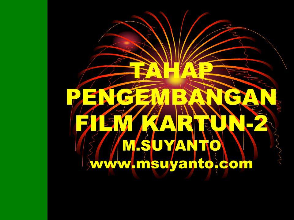 TAHAP PENGEMBANGAN FILM KARTUN-2 M.SUYANTO www.msuyanto.com