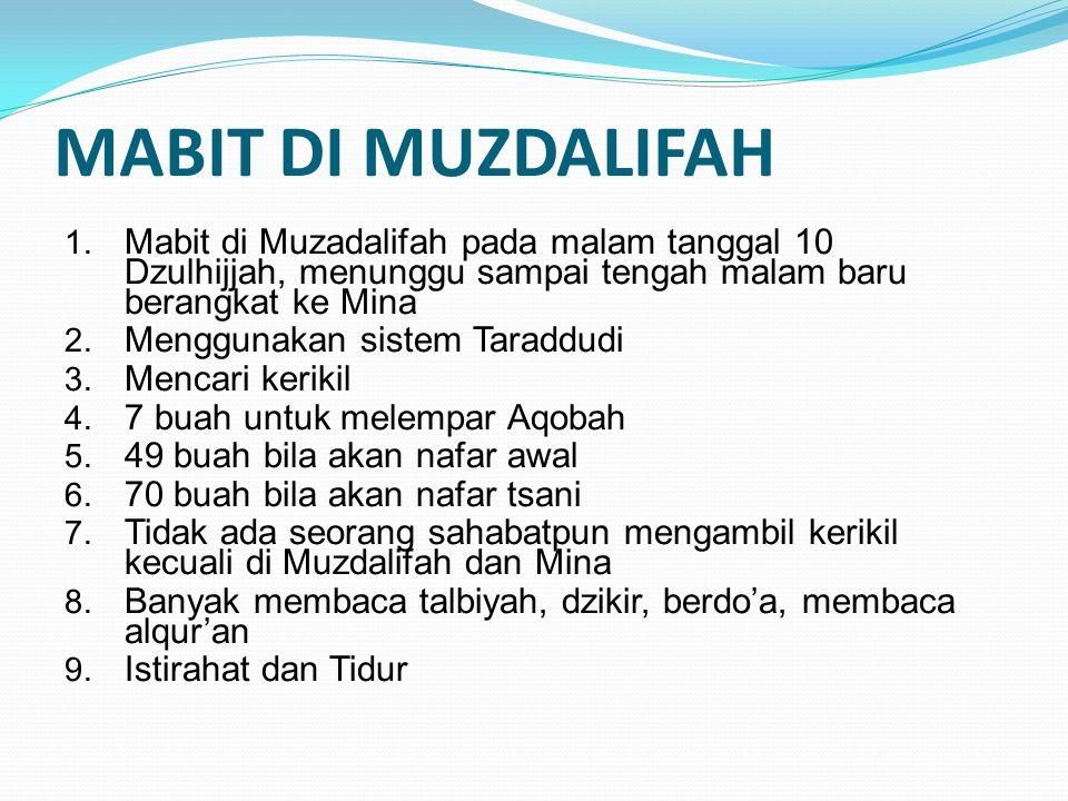 MABIT DI MUZDALIFAH Mabit di Muzadalifah pada malam tanggal 10 Dzulhijjah, menunggu sampai tengah malam baru berangkat ke Mina.