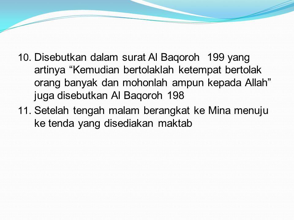 Disebutkan dalam surat Al Baqoroh 199 yang artinya Kemudian bertolaklah ketempat bertolak orang banyak dan mohonlah ampun kepada Allah juga disebutkan Al Baqoroh 198