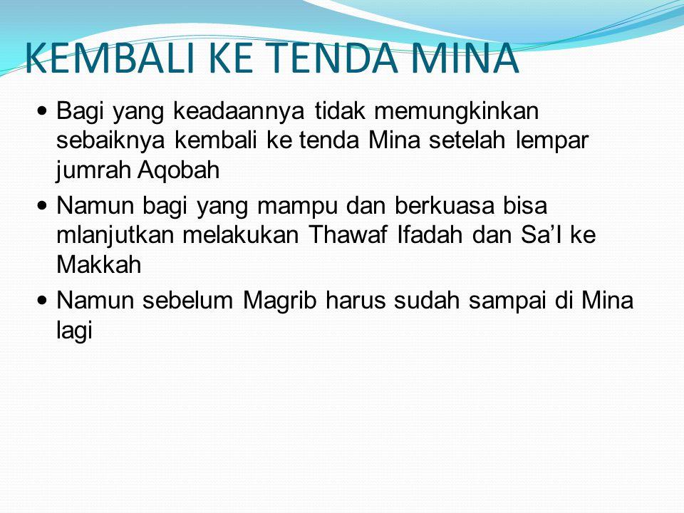 KEMBALI KE TENDA MINA Bagi yang keadaannya tidak memungkinkan sebaiknya kembali ke tenda Mina setelah lempar jumrah Aqobah.