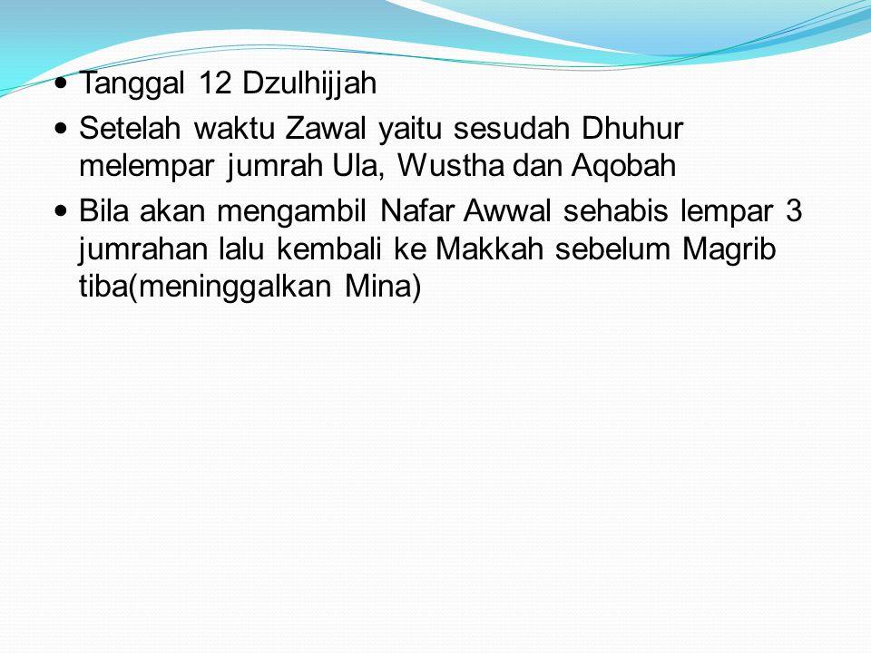 Tanggal 12 Dzulhijjah Setelah waktu Zawal yaitu sesudah Dhuhur melempar jumrah Ula, Wustha dan Aqobah.