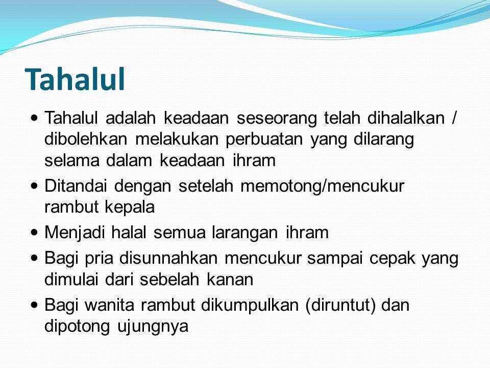 Tahalul Tahalul adalah keadaan seseorang telah dihalalkan / dibolehkan melakukan perbuatan yang dilarang selama dalam keadaan ihram.