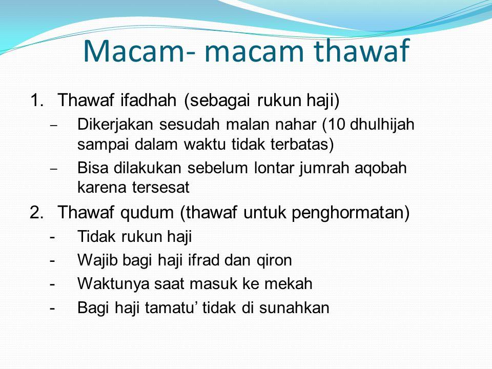 Macam- macam thawaf Thawaf ifadhah (sebagai rukun haji)