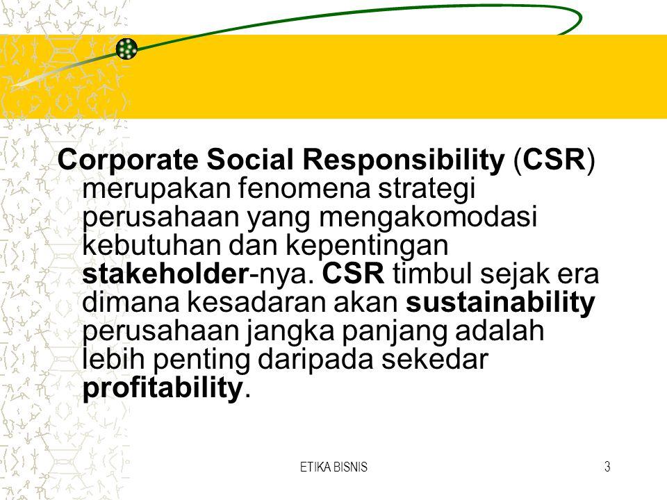 Corporate Social Responsibility (CSR) merupakan fenomena strategi perusahaan yang mengakomodasi kebutuhan dan kepentingan stakeholder-nya. CSR timbul sejak era dimana kesadaran akan sustainability perusahaan jangka panjang adalah lebih penting daripada sekedar profitability.