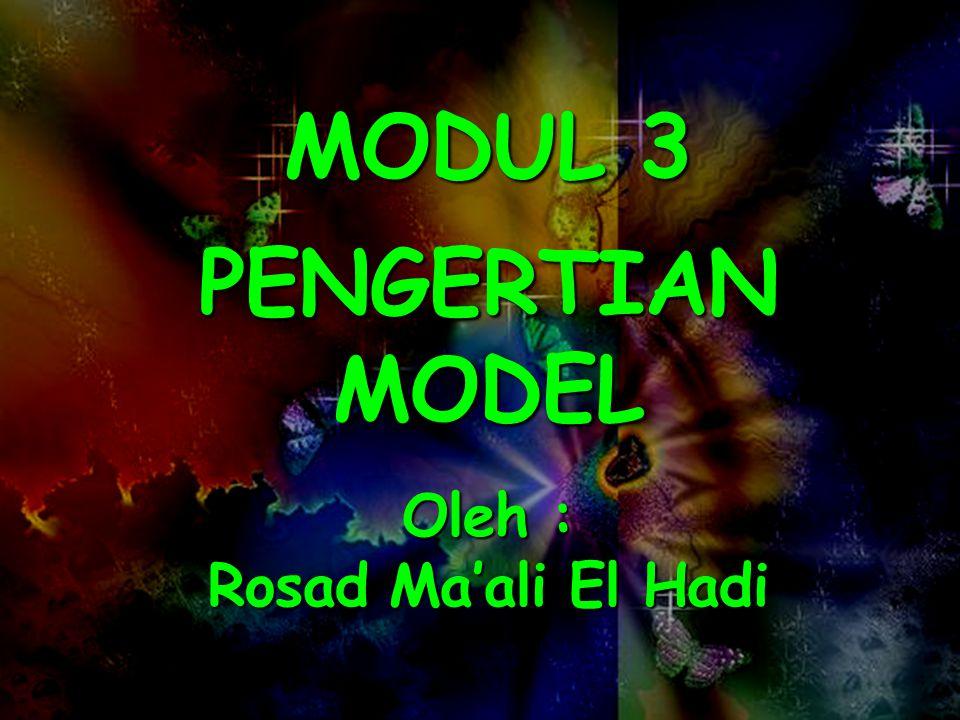 MODUL 3 PENGERTIAN MODEL Oleh : Rosad Ma'ali El Hadi
