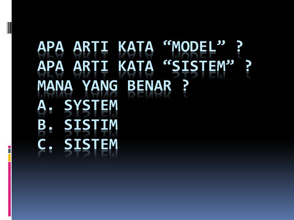 Apa arti kata MODEL . Apa arti kata SISTEM . MANA YANG BENAR. A