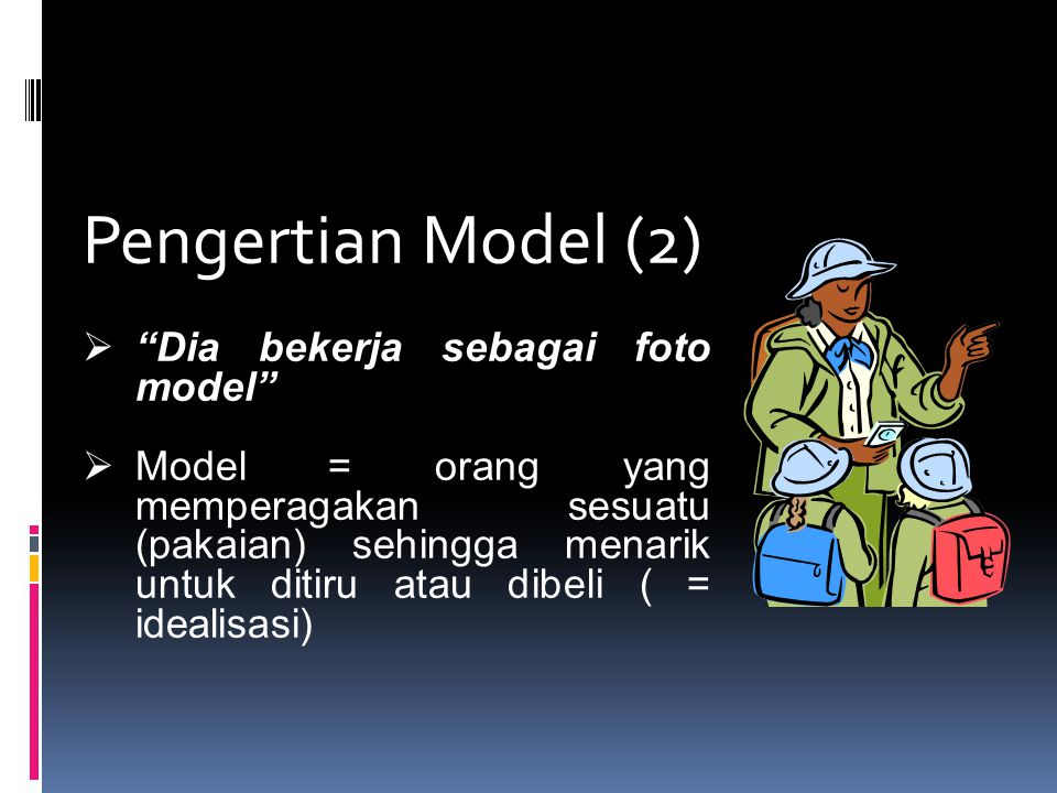 Pengertian Model (2) Dia bekerja sebagai foto model