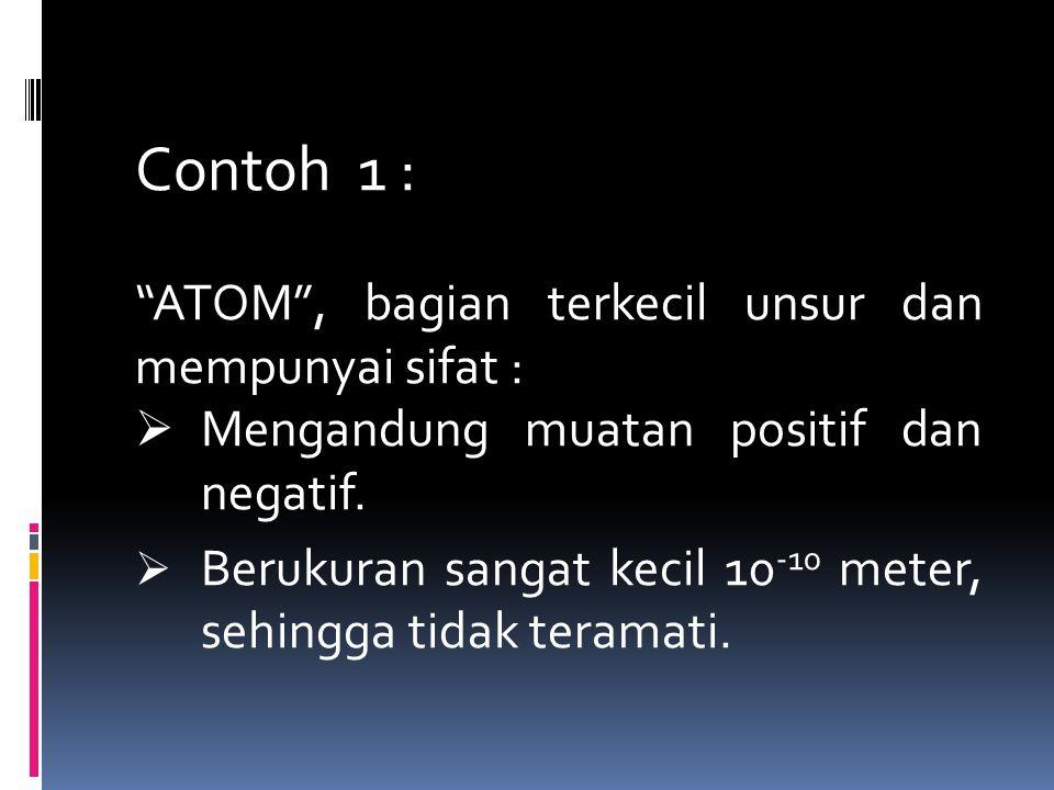 Contoh 1 : ATOM , bagian terkecil unsur dan mempunyai sifat :