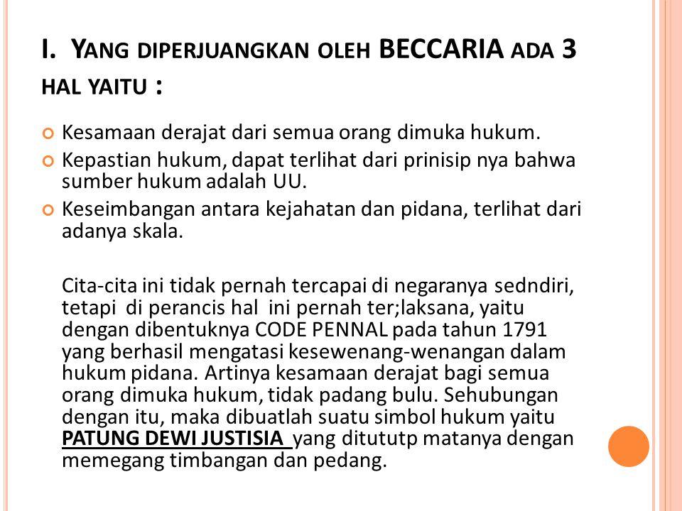 I. Yang diperjuangkan oleh BECCARIA ada 3 hal yaitu :