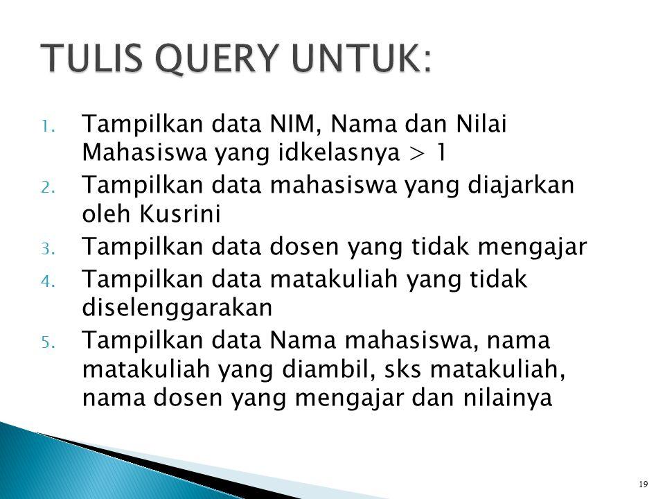 TULIS QUERY UNTUK: Tampilkan data NIM, Nama dan Nilai Mahasiswa yang idkelasnya > 1. Tampilkan data mahasiswa yang diajarkan oleh Kusrini.