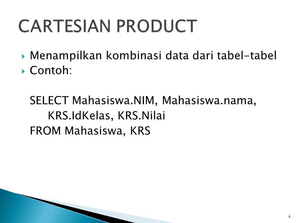 CARTESIAN PRODUCT Menampilkan kombinasi data dari tabel-tabel Contoh: