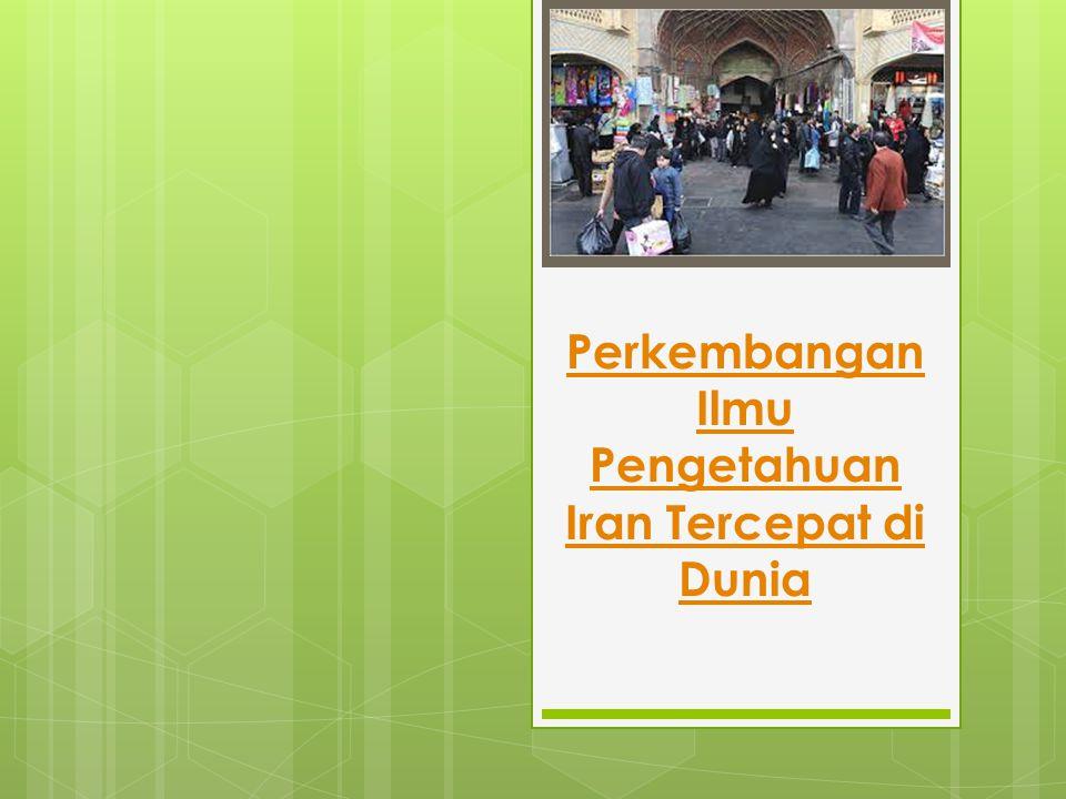 Perkembangan Ilmu Pengetahuan Iran Tercepat di Dunia