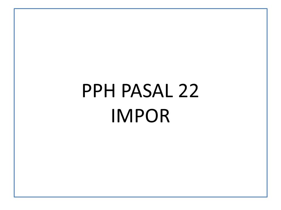 PPH PASAL 22 IMPOR