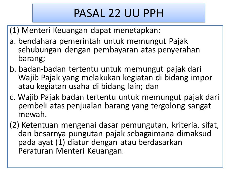 PASAL 22 UU PPH (1) Menteri Keuangan dapat menetapkan: