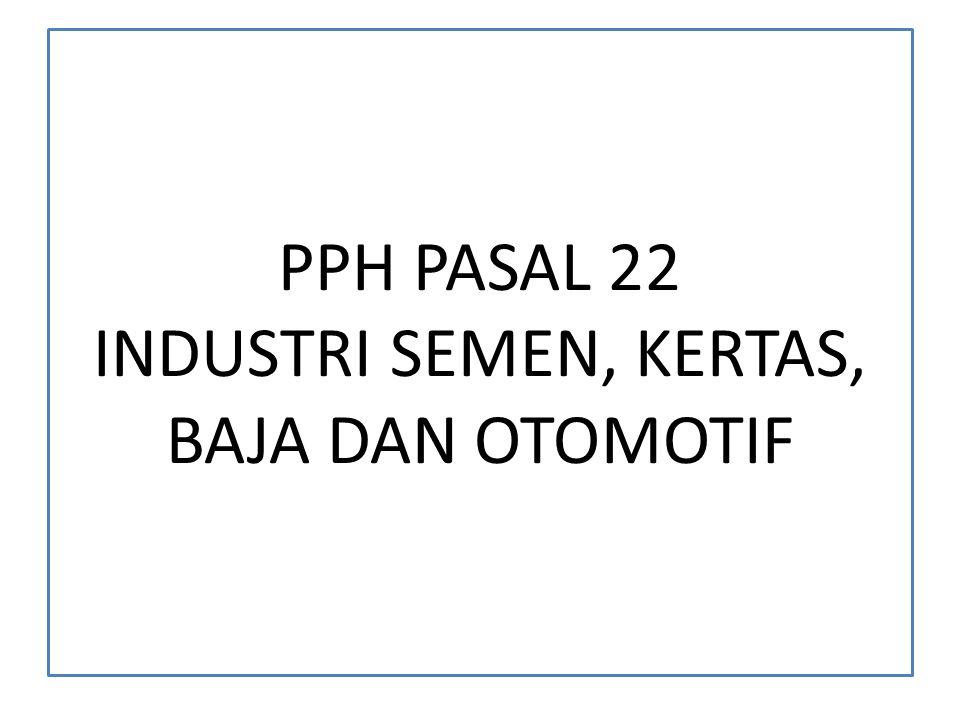 PPH PASAL 22 INDUSTRI SEMEN, KERTAS, BAJA DAN OTOMOTIF