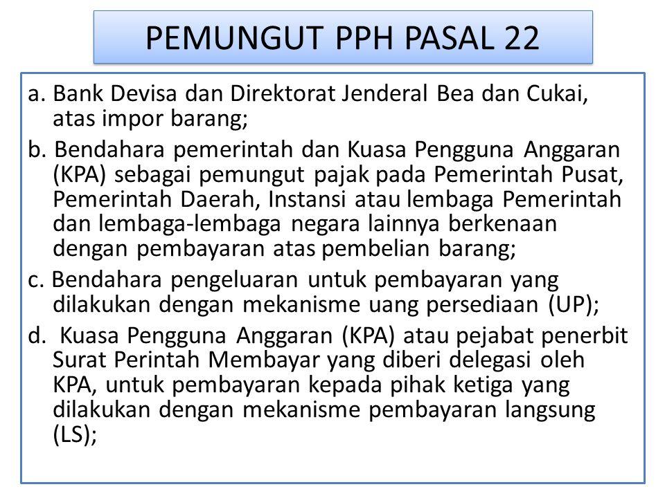 PEMUNGUT PPH PASAL 22 a. Bank Devisa dan Direktorat Jenderal Bea dan Cukai, atas impor barang;