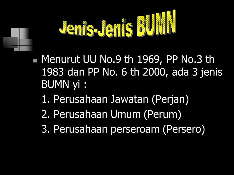 Jenis-Jenis BUMN Menurut UU No.9 th 1969, PP No.3 th 1983 dan PP No. 6 th 2000, ada 3 jenis BUMN yi :