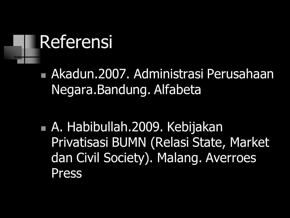 Referensi Akadun.2007. Administrasi Perusahaan Negara.Bandung. Alfabeta.