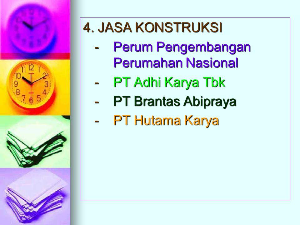 4. JASA KONSTRUKSI - Perum Pengembangan Perumahan Nasional. - PT Adhi Karya Tbk. - PT Brantas Abipraya.