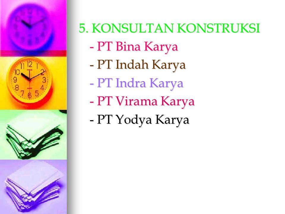 5. KONSULTAN KONSTRUKSI - PT Bina Karya. - PT Indah Karya.
