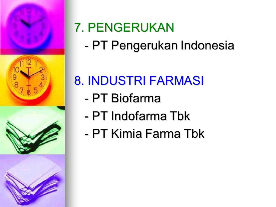 7. PENGERUKAN - PT Pengerukan Indonesia. 8. INDUSTRI FARMASI. - PT Biofarma. - PT Indofarma Tbk.