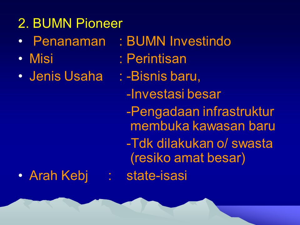 2. BUMN Pioneer Penanaman : BUMN Investindo. Misi : Perintisan. Jenis Usaha : -Bisnis baru,
