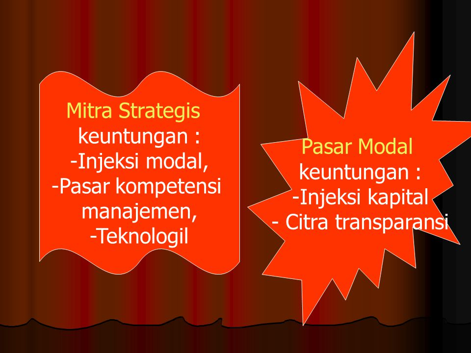 Pasar Modal keuntungan : Injeksi kapital. Citra transparansi. Mitra Strategis. keuntungan : Injeksi modal,