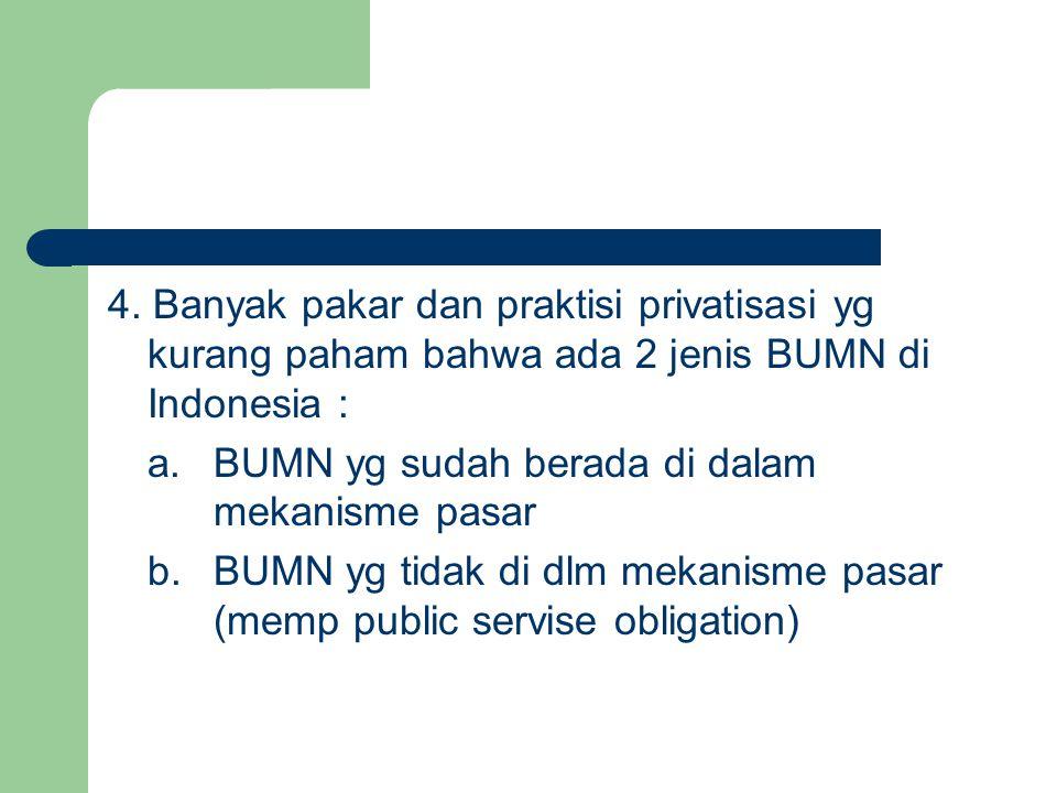 4. Banyak pakar dan praktisi privatisasi yg kurang paham bahwa ada 2 jenis BUMN di Indonesia :