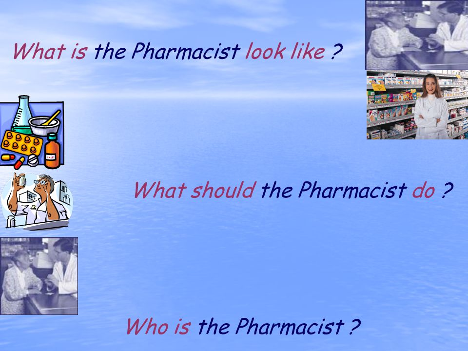 What is the Pharmacist look like