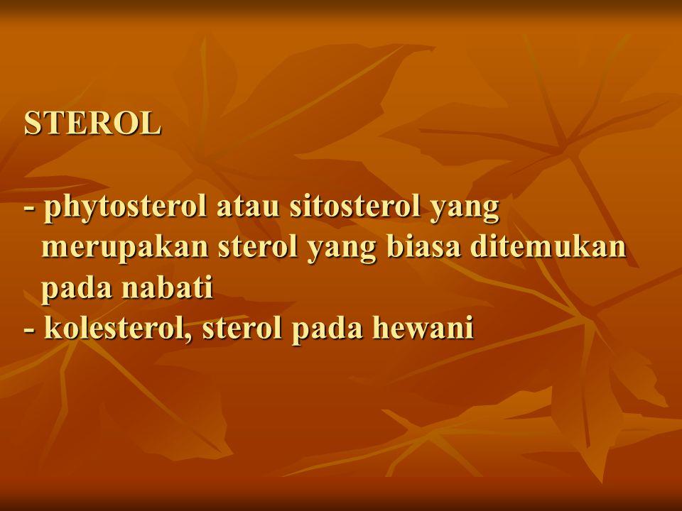 STEROL - phytosterol atau sitosterol yang merupakan sterol yang biasa ditemukan pada nabati - kolesterol, sterol pada hewani