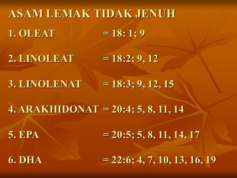 ASAM LEMAK TIDAK JENUH 1. OLEAT. = 18: 1; 9 2. LINOLEAT
