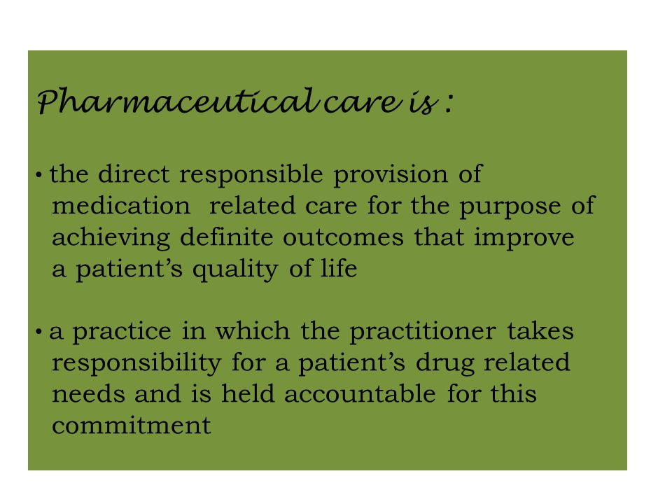 Pharmaceutical care is :