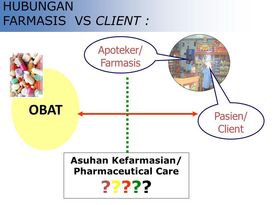 OBAT HUBUNGAN FARMASIS VS CLIENT : Apoteker/ Farmasis