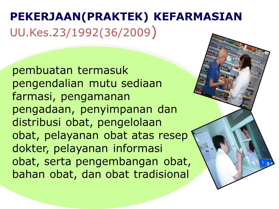 PEKERJAAN(PRAKTEK) KEFARMASIAN UU.Kes.23/1992(36/2009)