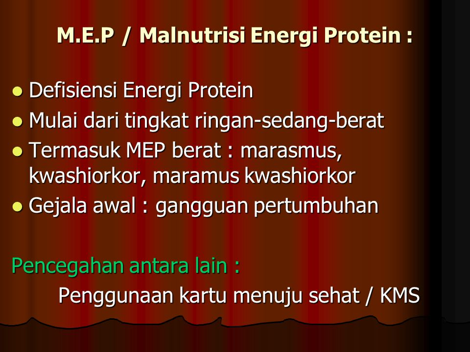 M.E.P / Malnutrisi Energi Protein :