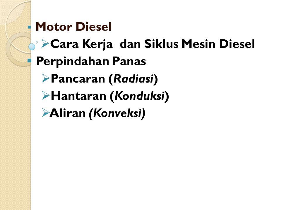 Motor Diesel Cara Kerja dan Siklus Mesin Diesel. Perpindahan Panas. Pancaran (Radiasi) Hantaran (Konduksi)