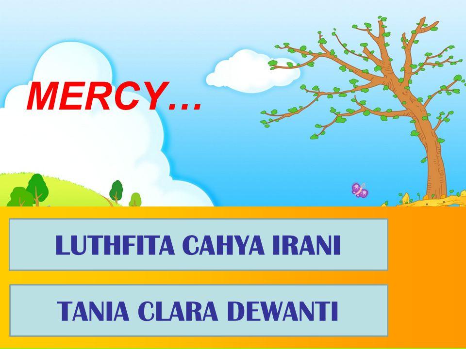 MERCY… LUTHFITA CAHYA IRANI TANIA CLARA DEWANTI