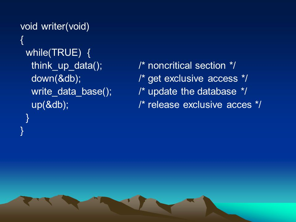 void writer(void) { while(TRUE) { think_up_data(); /* noncritical section */ down(&db); /* get exclusive access */