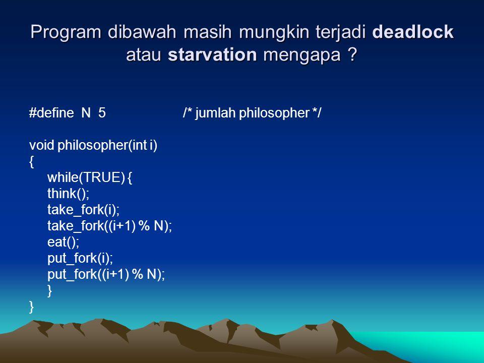Program dibawah masih mungkin terjadi deadlock atau starvation mengapa