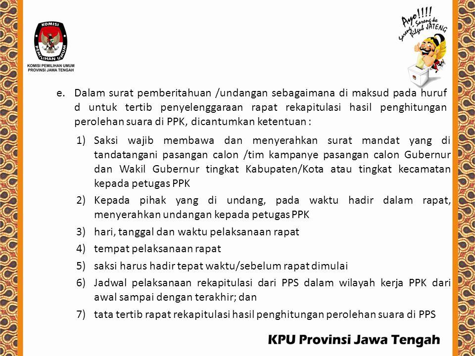 Dalam surat pemberitahuan /undangan sebagaimana di maksud pada huruf d untuk tertib penyelenggaraan rapat rekapitulasi hasil penghitungan perolehan suara di PPK, dicantumkan ketentuan :