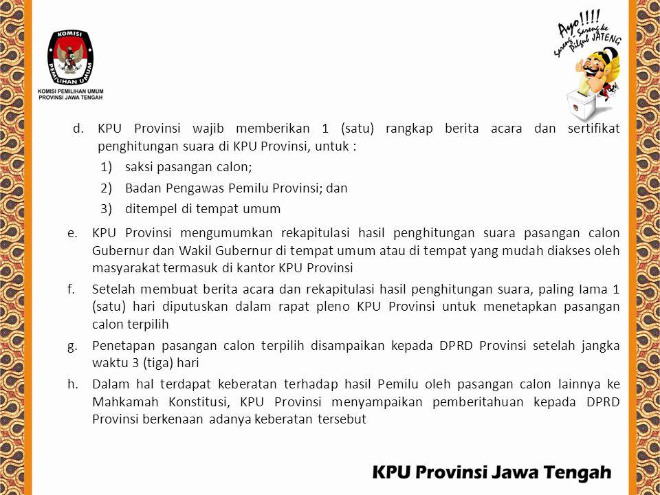 KPU Provinsi wajib memberikan 1 (satu) rangkap berita acara dan sertifikat penghitungan suara di KPU Provinsi, untuk :