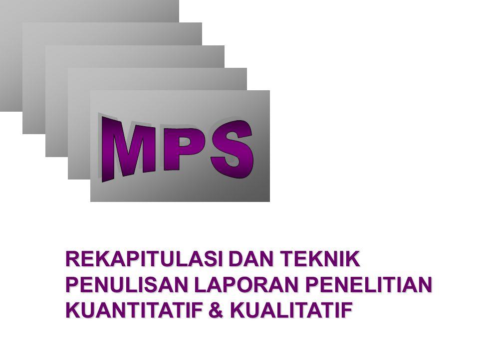 MPS REKAPITULASI DAN TEKNIK PENULISAN LAPORAN PENELITIAN KUANTITATIF & KUALITATIF