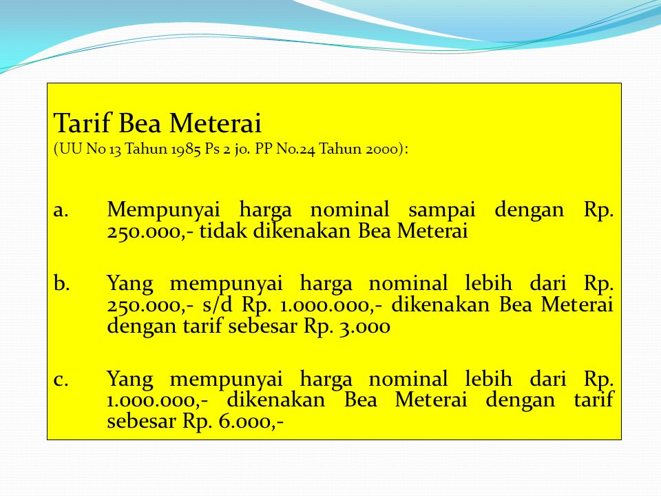 Tarif Bea Meterai (UU No 13 Tahun 1985 Ps 2 jo. PP No.24 Tahun 2000):